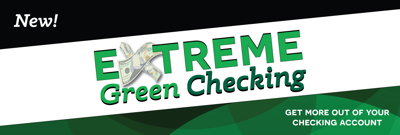 New! Extreme Green! Get more out of your checking account.